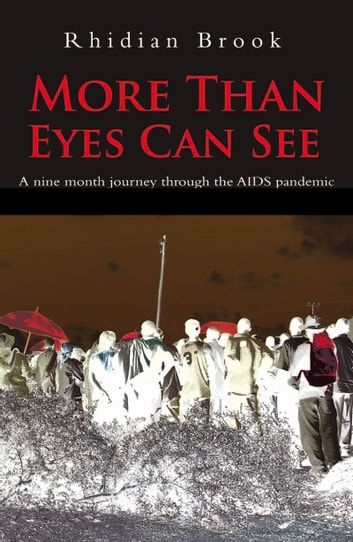 More Than Eyes Can See - A nine month journey through the AIDS pandemic ebook by Rhidian Brook