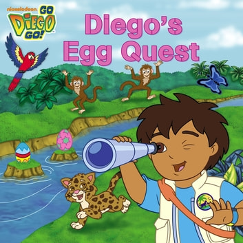 Diego's Egg Quest (Go, Diego, Go!) ebook by Nickelodeon Publishing