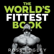 The World's Fittest Book - The Sunday Times Bestseller from the Strongman Swimmer audiobook by Ross Edgley