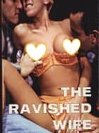 Ravished Wife - Adult Erotica ebook by Sand Wayne