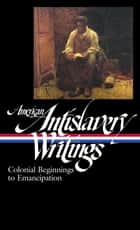 American Antislavery Writings: Colonial Beginnings to Emancipation ebook by Various,James G. Basker