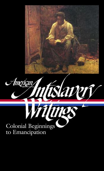 American Antislavery Writings: Colonial Beginnings to Emancipation (LOA #233) ebook by Various