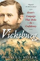 Vicksburg - Grant's Campaign That Broke the Confederacy ebook by Donald L. Miller