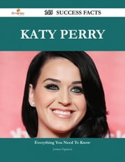 Katy Perry 145 Success Facts - Everything you need to know about Katy Perry ebook by Joshua Figueroa