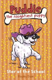 Puddle the Naughtiest Puppy: Star of the School : Book 10 ebook by Hayley Daze