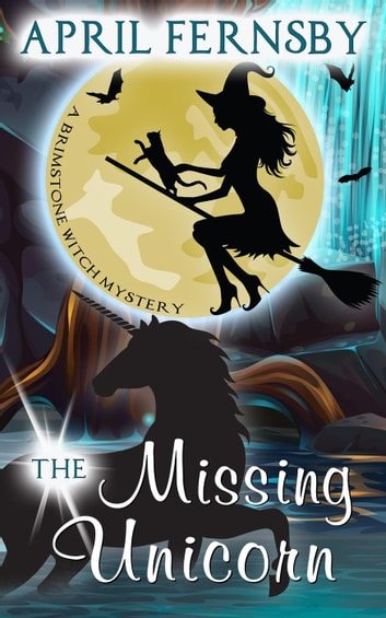 The Missing Unicorn - A Brimstone Witch Mystery, #12 ebook by April Fernsby