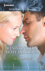 Resisting Her Army Doc Rival ebook by Sue MacKay