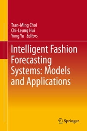 Intelligent Fashion Forecasting Systems: Models and Applications ebook by Tsan-Ming Choi,Chi-Leung Hui,Yong Yu