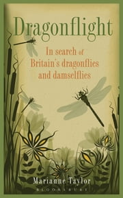 Dragonflight - In Search of Britain's Dragonflies and Damselflies ebook by Marianne Taylor