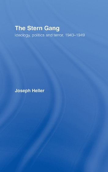 The Stern Gang - Ideology, Politics and Terror, 1940-1949 ebook by Joseph Heller