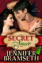 Secret Sauce: A Bourbon Springs Short Story ebook by Jennifer Bramseth