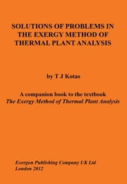 Solutions of Problems in the Exergy Method of Thermal Plant Analysis ebook by Kotas, Tadeusz J.