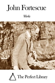 Works of John Fortescue ebook by John Fortescue