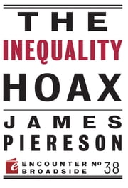 The Inequality Hoax ebook by James Piereson