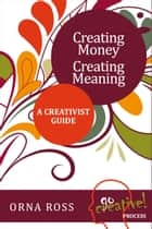 Creating Money Creating Meaning ebook by Orna Ross