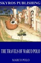 The Travels of Marco Polo ebook by Marco Polo