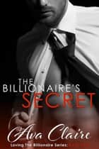 The Billionaire's Secret - Loving The Billionaire, #5 ebook by Ava Claire
