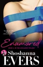 Enamored - Book 2 in the Enslaved Trilogy ebook by Shoshanna Evers