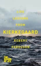 Life Lessons From Kierkegaard ebook by Robert Ferguson