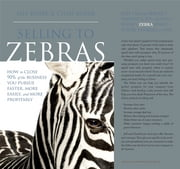 Selling To Zebras: How To Close 90% Of The Business You Pursue Faster, More Easily, And More Profitably ebook by Jeff Koser,Chad Koser