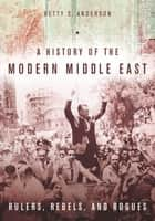 A History of the Modern Middle East ebook by Betty Anderson