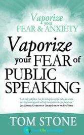 Vaporize your Fear of Public Speaking ebook by Tom Stone
