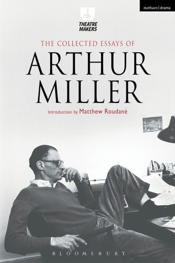 the theater essay of arthur miller The theater essays of arthur miller by arthur miller viking adult hardcover poor noticeably used book heavy wear to cover pages contain marginal notes.