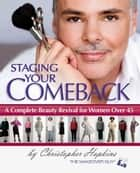 Staging Your Comeback - A Complete Beauty Revival for Women Over 45 ebook by Christopher Hopkins