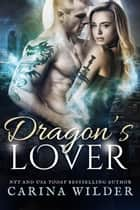 Dragon's Lover - Dragon Hunter Chronicles, #3 ebook by Carina Wilder
