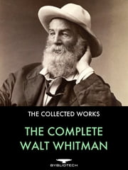 The Complete Walt Whitman - Drum-Taps, Leaves of Grass, Patriotic Poems, Complete Prose Works, Wound Dresser, Letters ebook by Kobo.Web.Store.Products.Fields.ContributorFieldViewModel