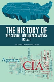 THE HISTORY OF THE CENTRAL INTELLIGENCE AGENCY (C.I.A.) ebook by ANTONELLA COLONNA VILASI