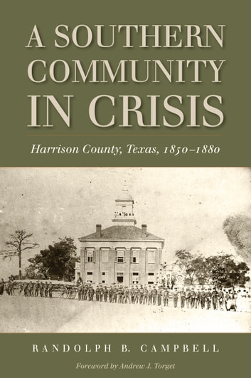 A Southern Community in Crisis - Harrison County, Texas 1850-1880 ebook by Randolph B. Campbell