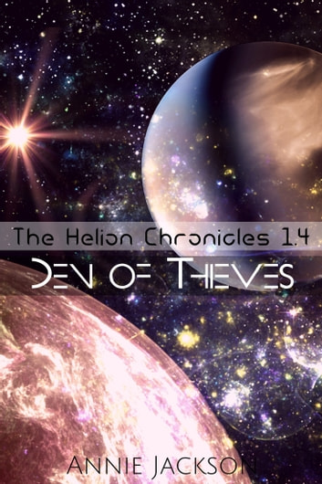 Den of Thieves - The Helion Chronicles 1.4 ebook by Annie Jackson