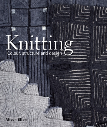 Knitting - Colour, structure and design ebook by Alison Ellen