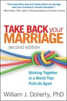 Take Back Your Marriage, Second Edition ebook by William J. Doherty, Phd