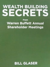 Wealth Building Secrets from Warren Buffett Annual Shareholder Meetings ebook by Bill Glaser