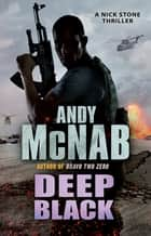 Deep Black - (Nick Stone Book 7) ebook by Andy McNab