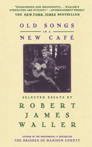 Old Songs in a New Cafe - Selected Essays ebook by Robert James Waller