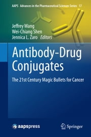 Antibody-Drug Conjugates - The 21st Century Magic Bullets for Cancer ebook by Jeffrey Wang,Wei-Chiang Shen,Jennica L. Zaro