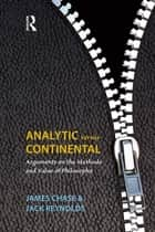 Analytic Versus Continental - Arguments on the Methods and Value of Philosophy ebook by James Chase, Jack Reynolds