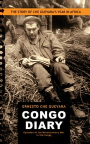 "Congo Diary - The Story of Che Guevara's ""Lost"" Year in Africa ebook by Ernesto Che Guevara,Aleida Guevara"