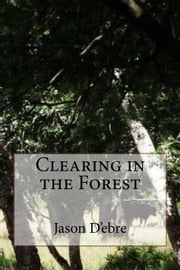 Clearing in the Forest - John and Ela ebook by Jason D'ebre