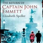 The Return Of Captain John Emmett audiobook by Elizabeth Speller