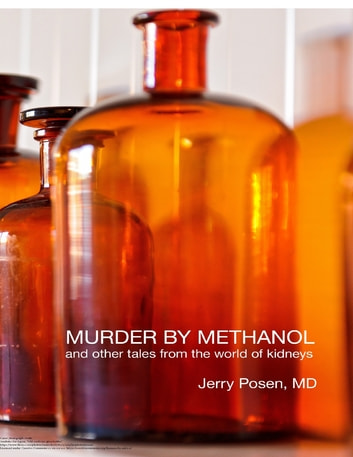 Murder By Methanol and Other Tales from the World of Kidneys ebook by Jerry Posen
