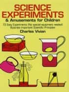 Science Experiments and Amusements for Children ebook by Charles Vivian