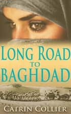 Long Road to Baghdad ebook by Catrin Collier
