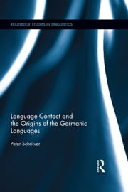 Language Contact and the Origins of the Germanic Languages ebook by Peter Schrijver