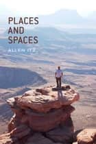 Places and Spaces ebook by Allen Itz