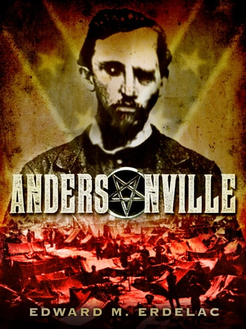 Andersonville - A Novel ebook by Edward M Erdelac