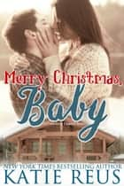 Merry Christmas, Baby ebook by Katie Reus